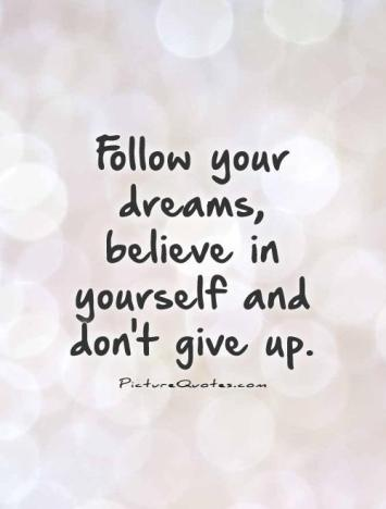 follow-your-dreams-believe-in-yourself-and-dont-give-up-quote-1